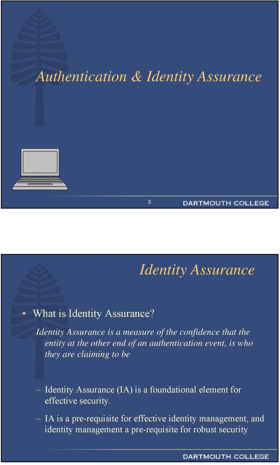 event, is who they are claiming to be Identity Assurance (IA) is a foundational element for effective