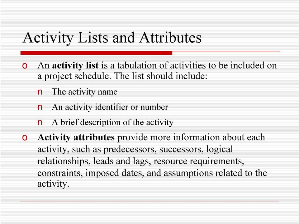 Activity attributes provide more information about each activity, such as predecessors, successors, logical