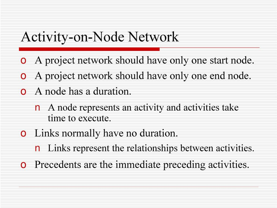 A node represents an activity and activities take time to execute.