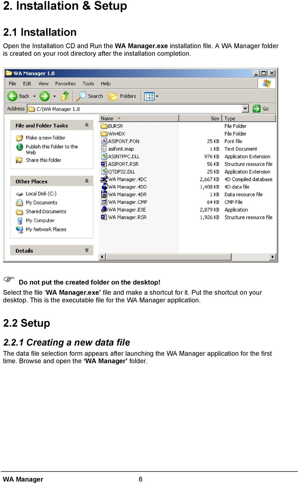 Select the file WA Manager.exe file and make a shortcut for it. Put the shortcut on your desktop.
