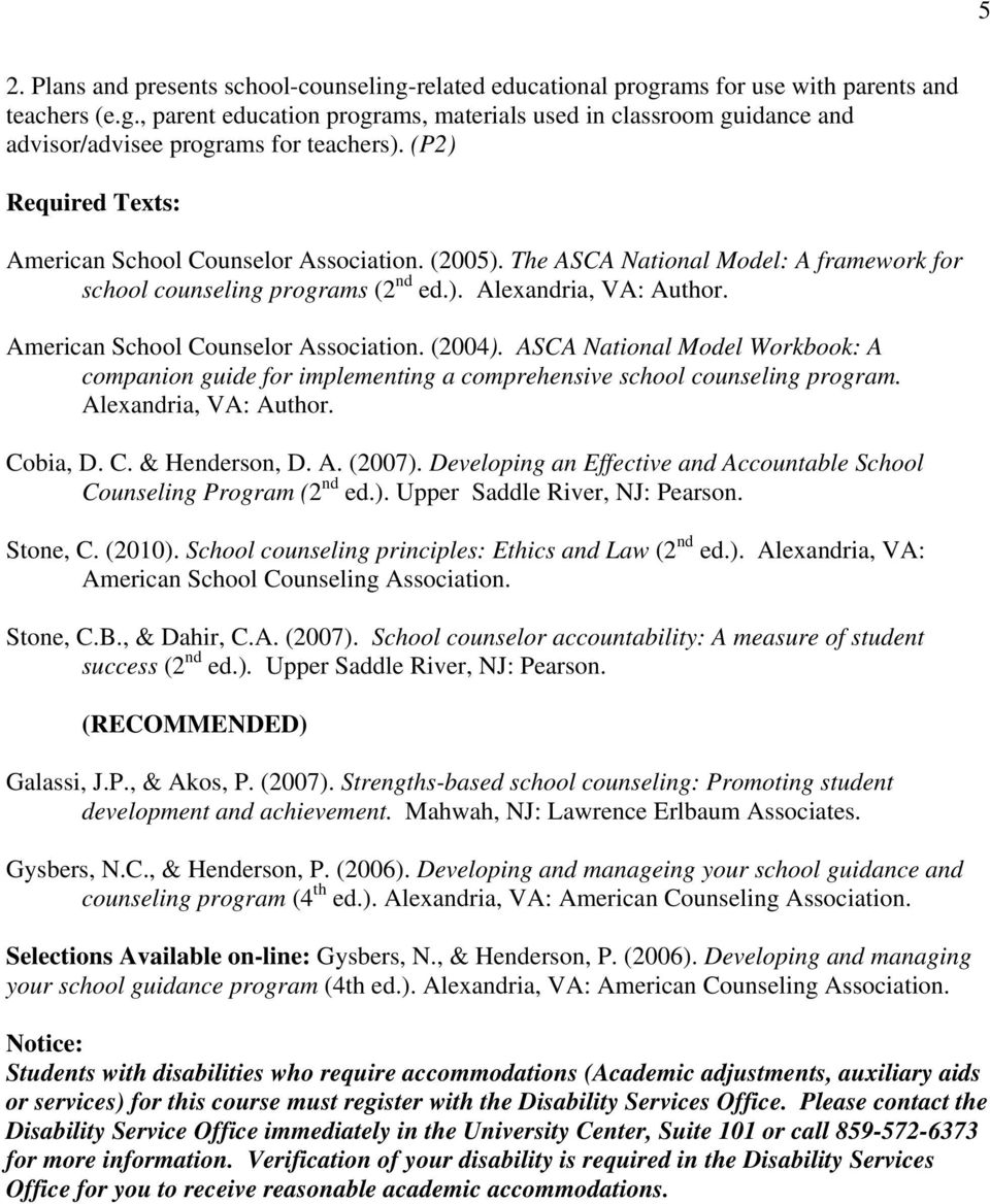 American School Counselor Association. (2004). ASCA National Model Workbook: A companion guide for implementing a comprehensive school counseling program. Alexandria, VA: Author. Cobia, D. C. & Henderson, D.