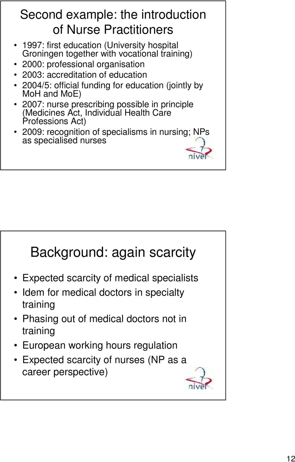 Health Care Professions Act) 2009: recognition of specialisms in nursing; NPs as specialised nurses Background: again scarcity Expected scarcity of medical specialists Idem