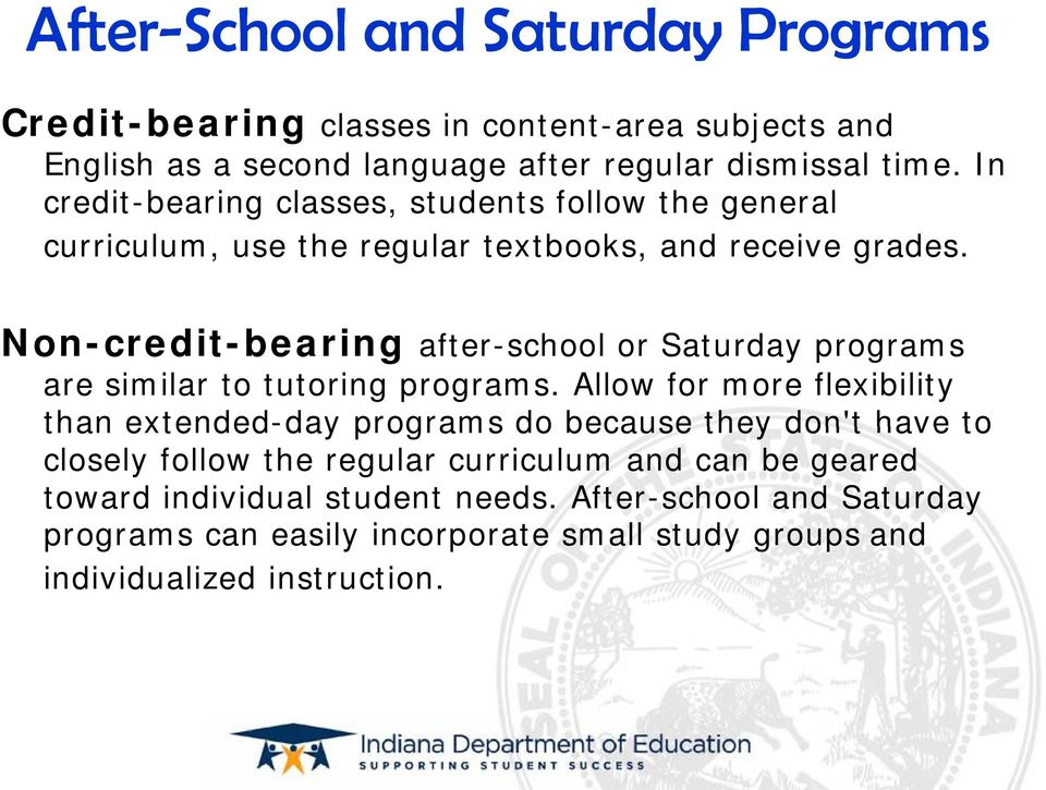 Non-credit-bearing after-school or Saturday programs are similar to tutoring programs.
