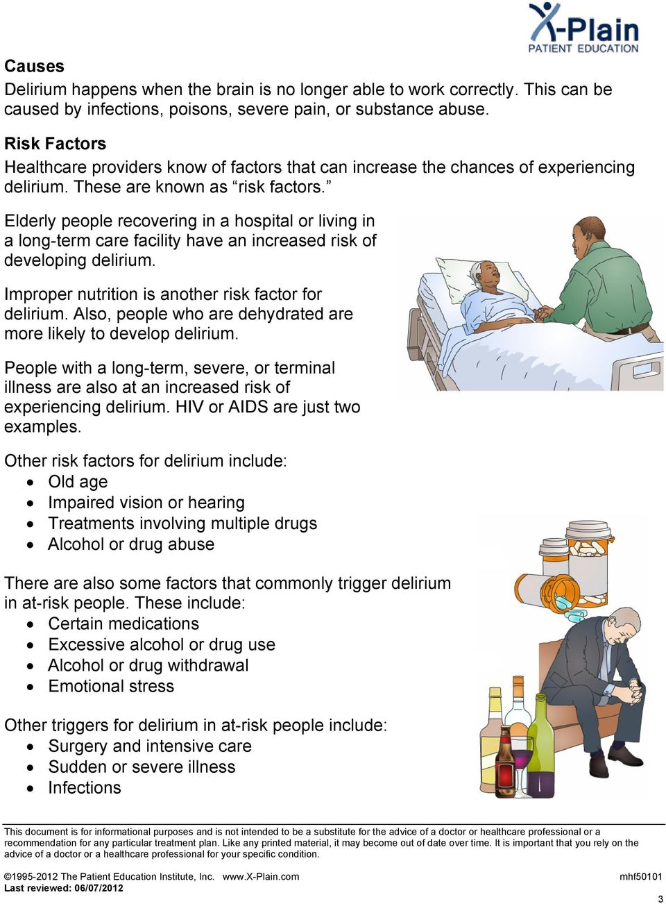 Elderly people recovering in a hospital or living in a long-term care facility have an increased risk of developing delirium. Improper nutrition is another risk factor for delirium.