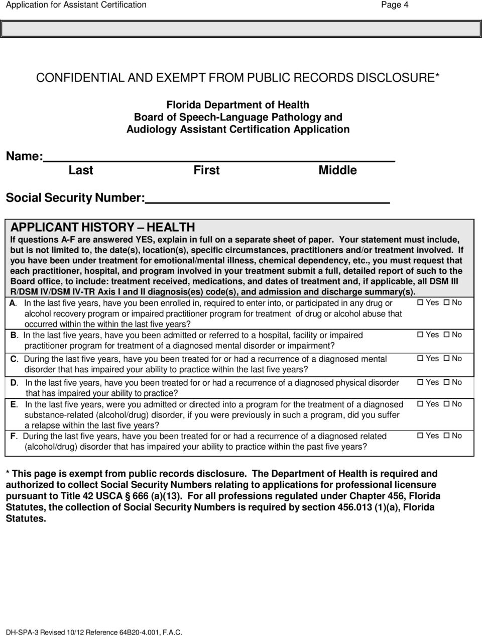 Certification Application Name: Last First Middle Social Security Number: APPLICANT HISTORY HEALTH If questions A-F are answered YES, explain in full on a separate sheet of paper.