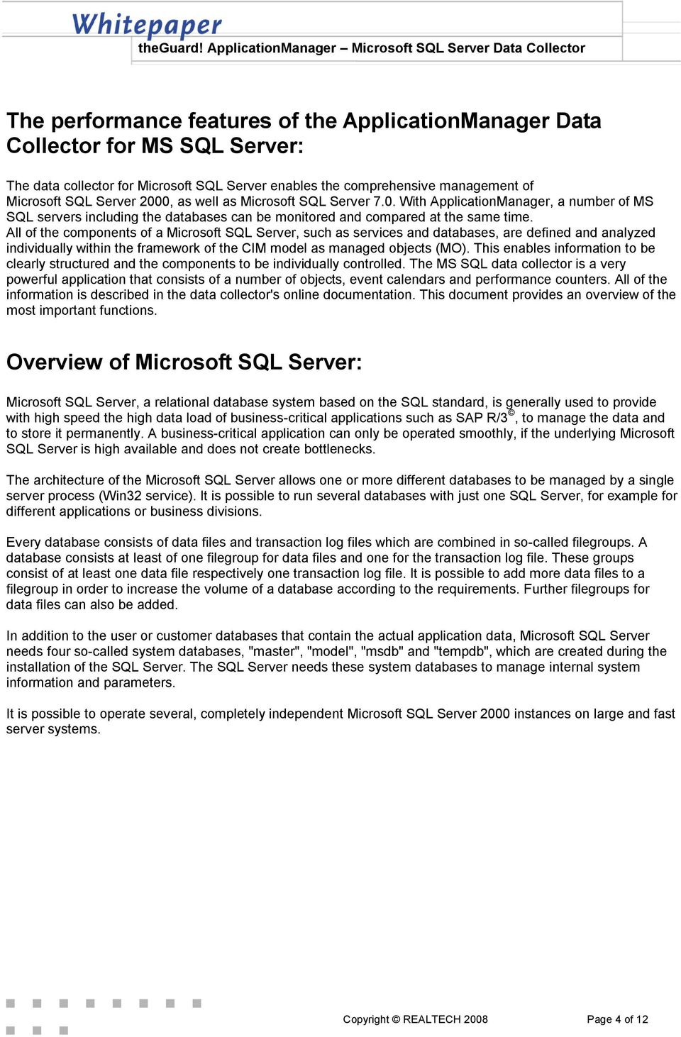All of the components of a Microsoft SQL Server, such as services and databases, are defined and analyzed individually within the framework of the CIM model as managed objects (MO).