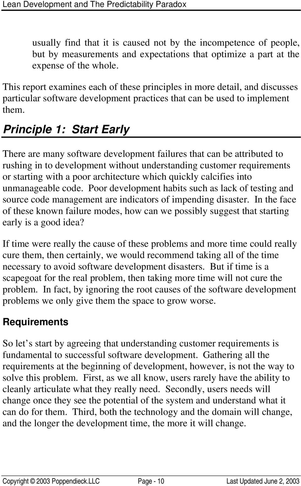 Principle 1: Start Early There are many software development failures that can be attributed to rushing in to development without understanding customer requirements or starting with a poor