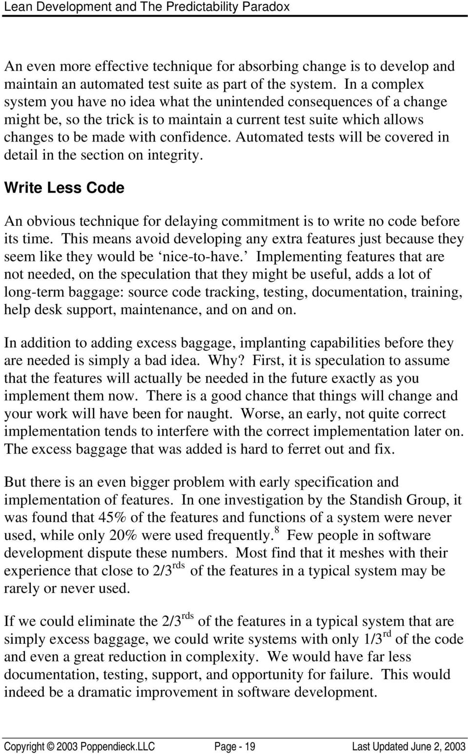 Automated tests will be covered in detail in the section on integrity. Write Less Code An obvious technique for delaying commitment is to write no code before its time.