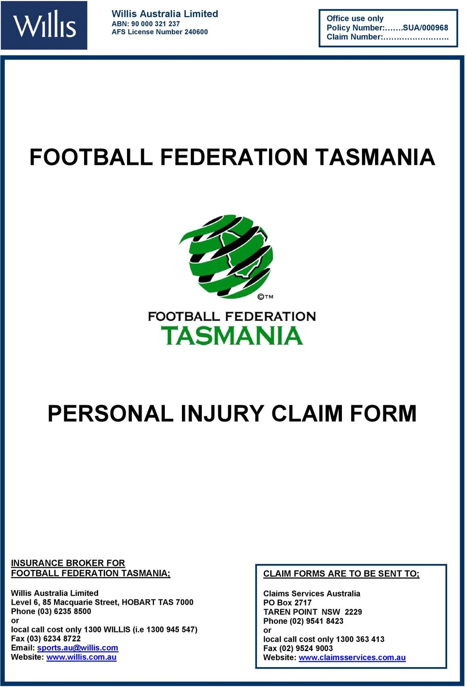 HOBART TAS 7000 Phone (03) 6235 8500 or local call cost only 1300 WILLIS (i.e 1300 945 547) Fax (03) 6234 8722 Email: sports.au@willis.com