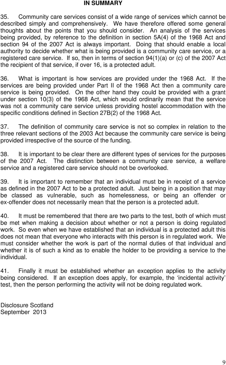 An analysis of the services being provided, by reference to the definition in section 5A(4) of the 1968 Act and section 94 of the 2007 Act is always important.