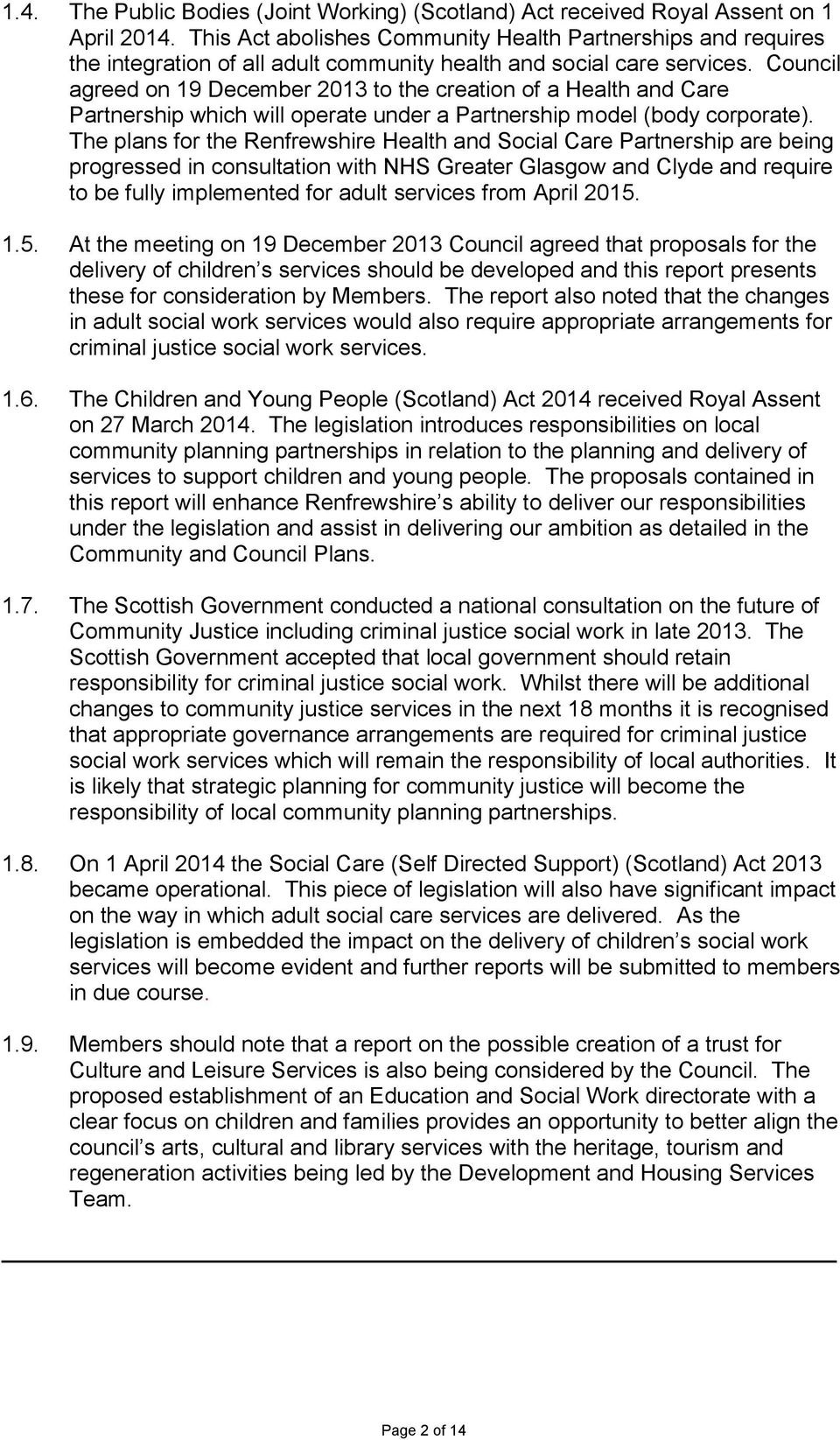 Council agreed on 19 December 2013 to the creation of a Health and Care Partnership which will operate under a Partnership model (body corporate).