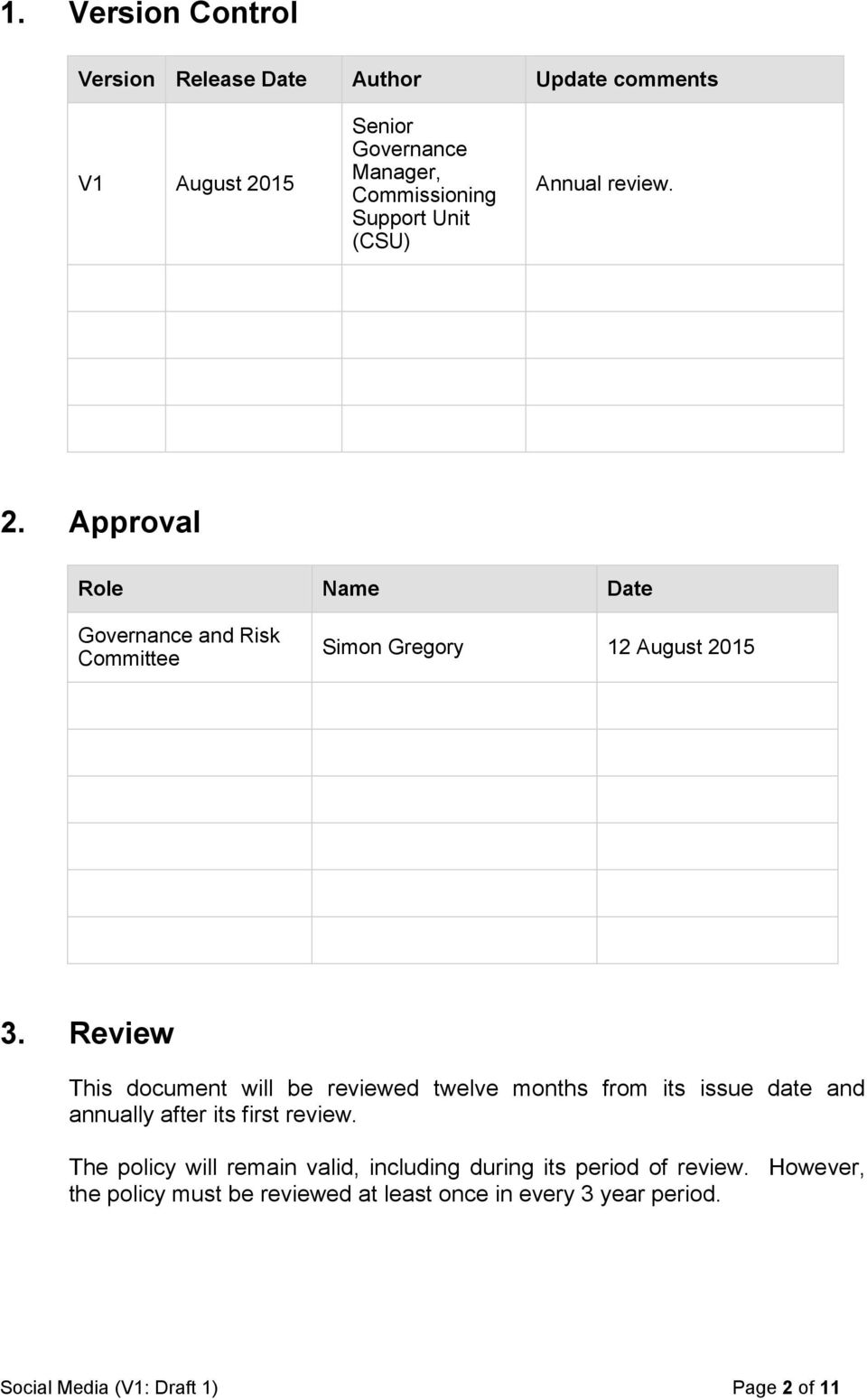 Review This document will be reviewed twelve months from its issue date and annually after its first review.