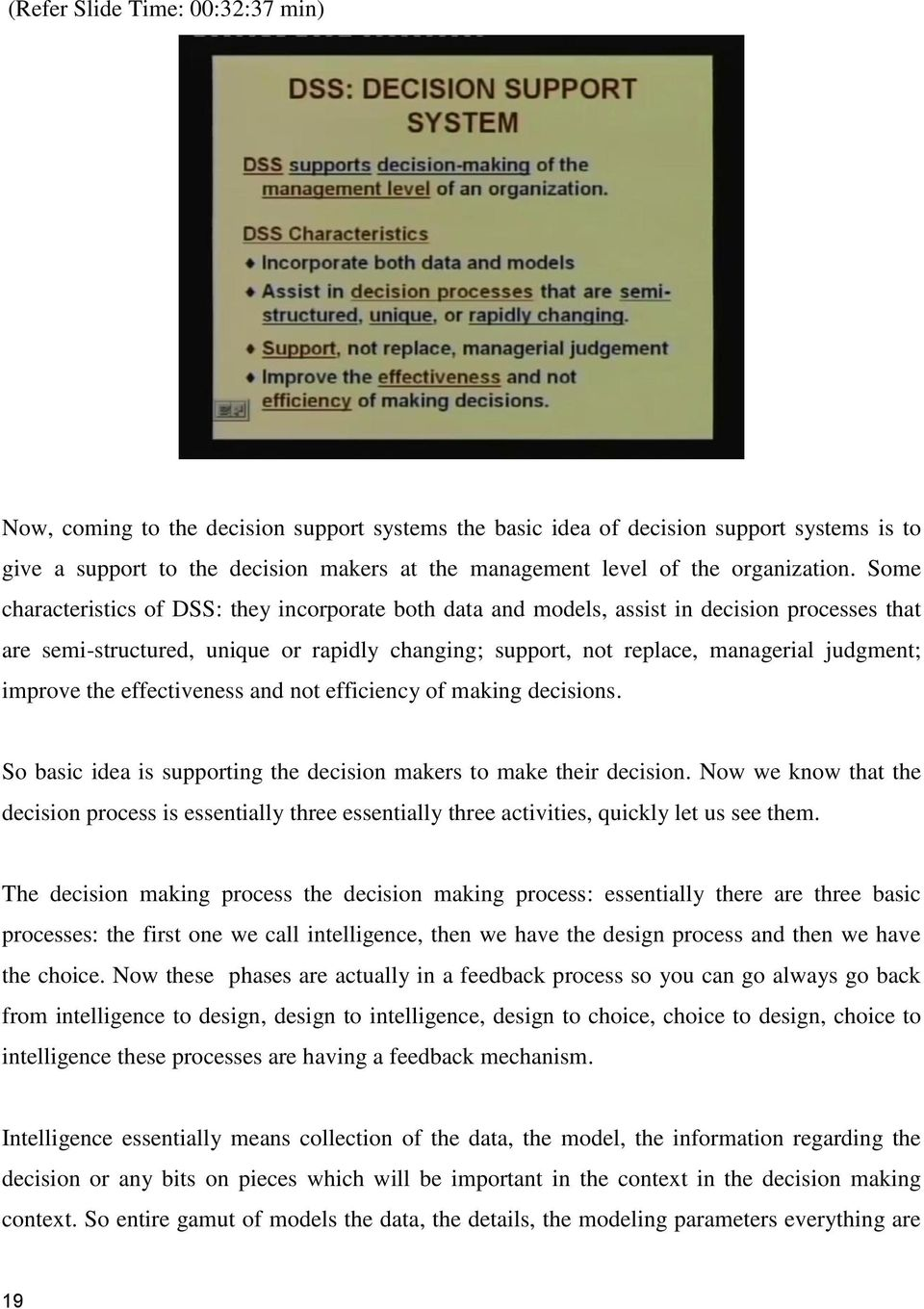 Some characteristics of DSS: they incorporate both data and models, assist in decision processes that are semi-structured, unique or rapidly changing; support, not replace, managerial judgment;