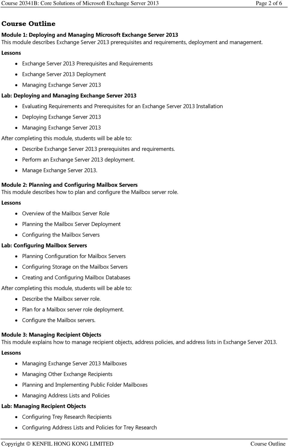 Exchange Server 2013 Prerequisites and Requirements Exchange Server 2013 Deployment Managing Exchange Server 2013 Lab: Deploying and Managing Exchange Server 2013 Evaluating Requirements and