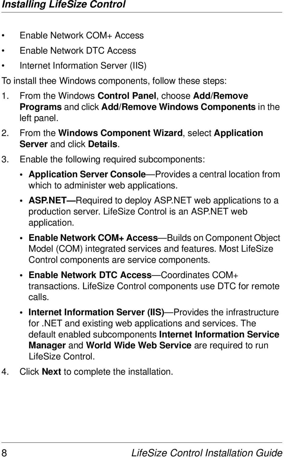 3. Enable the following required subcomponents: Application Server Console Provides a central location from which to administer web applications. ASP.NET Required to deploy ASP.