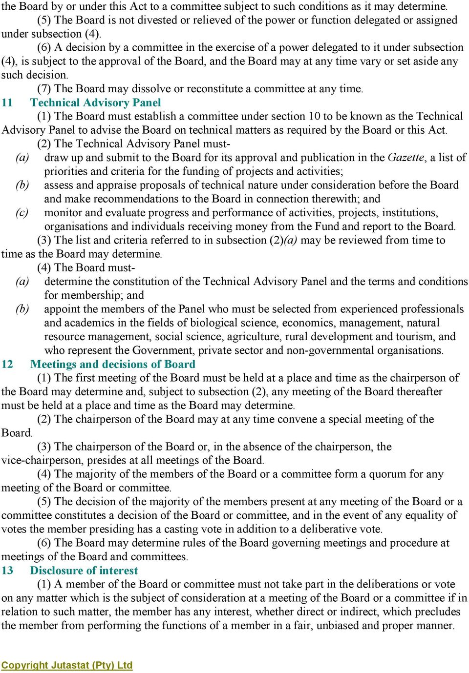 (6) A decision by a committee in the exercise of a power delegated to it under subsection (4), is subject to the approval of the Board, and the Board may at any time vary or set aside any such