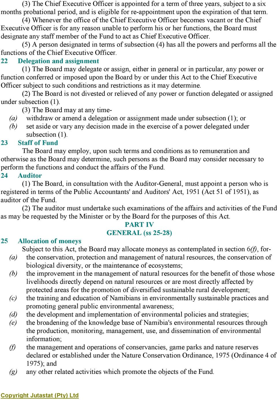 member of the Fund to act as Chief Executive Officer. (5) A person designated in terms of subsection (4) has all the powers and performs all the functions of the Chief Executive Officer.
