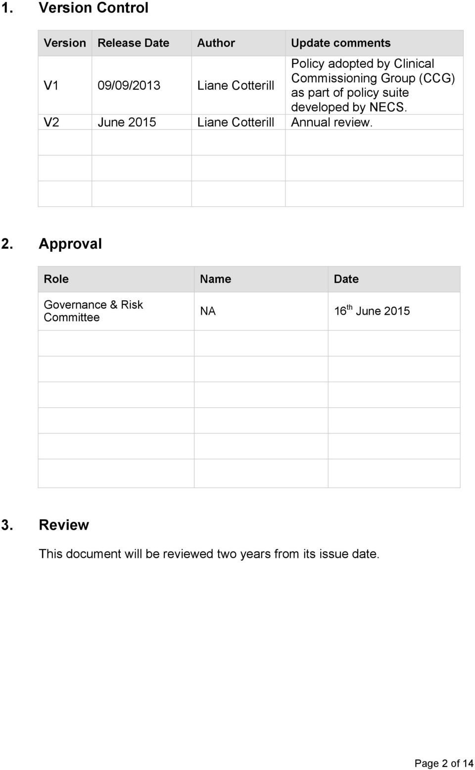 V2 June 2015 Liane Cotterill Annual review. 2. Approval Role Name Date Governance & Risk Committee NA 16 th June 2015 3.