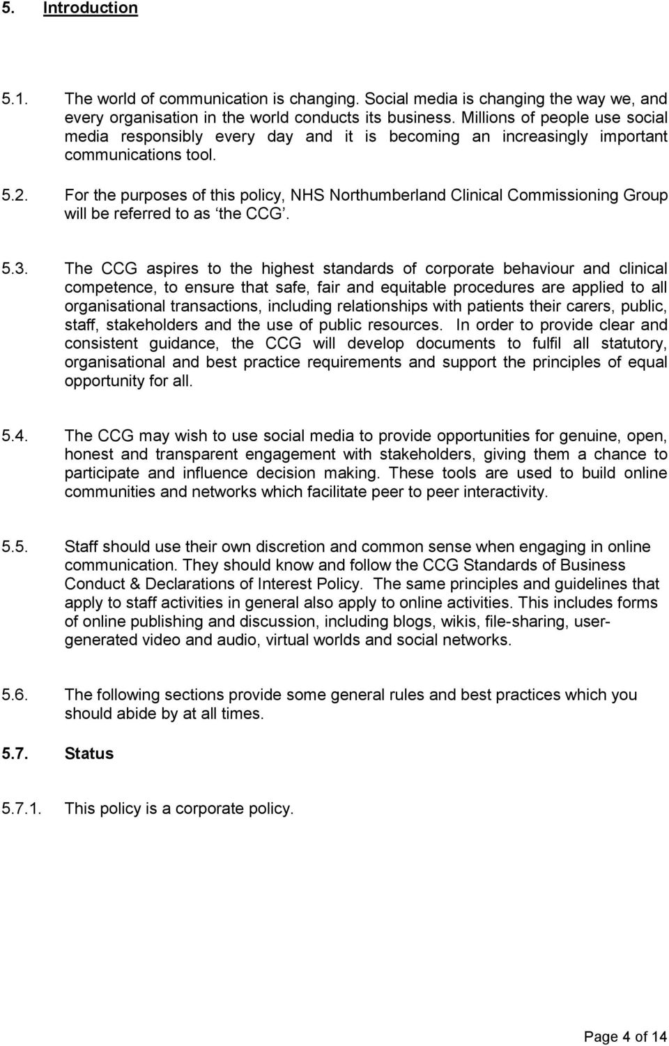 For the purposes of this policy, NHS Northumberland Clinical Commissioning Group will be referred to as the CCG. 5.3.