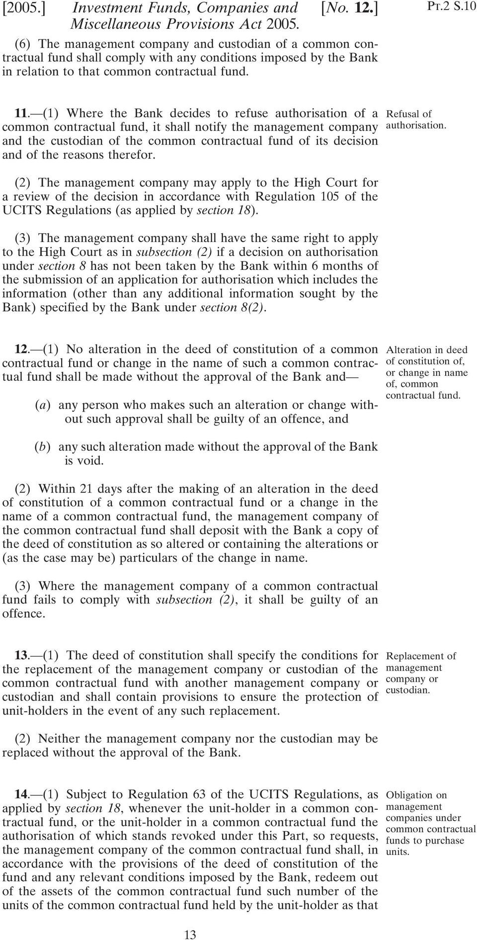 (1) Where the Bank decides to refuse authorisation of a common contractual fund, it shall notify the management company and the custodian of the common contractual fund of its decision and of the