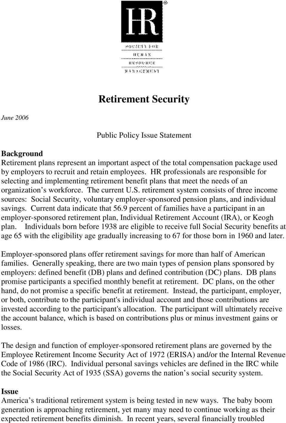 retirement system consists of three income sources: Social Security, voluntary employer-sponsored pension plans, and individual savings. Current data indicate that 56.