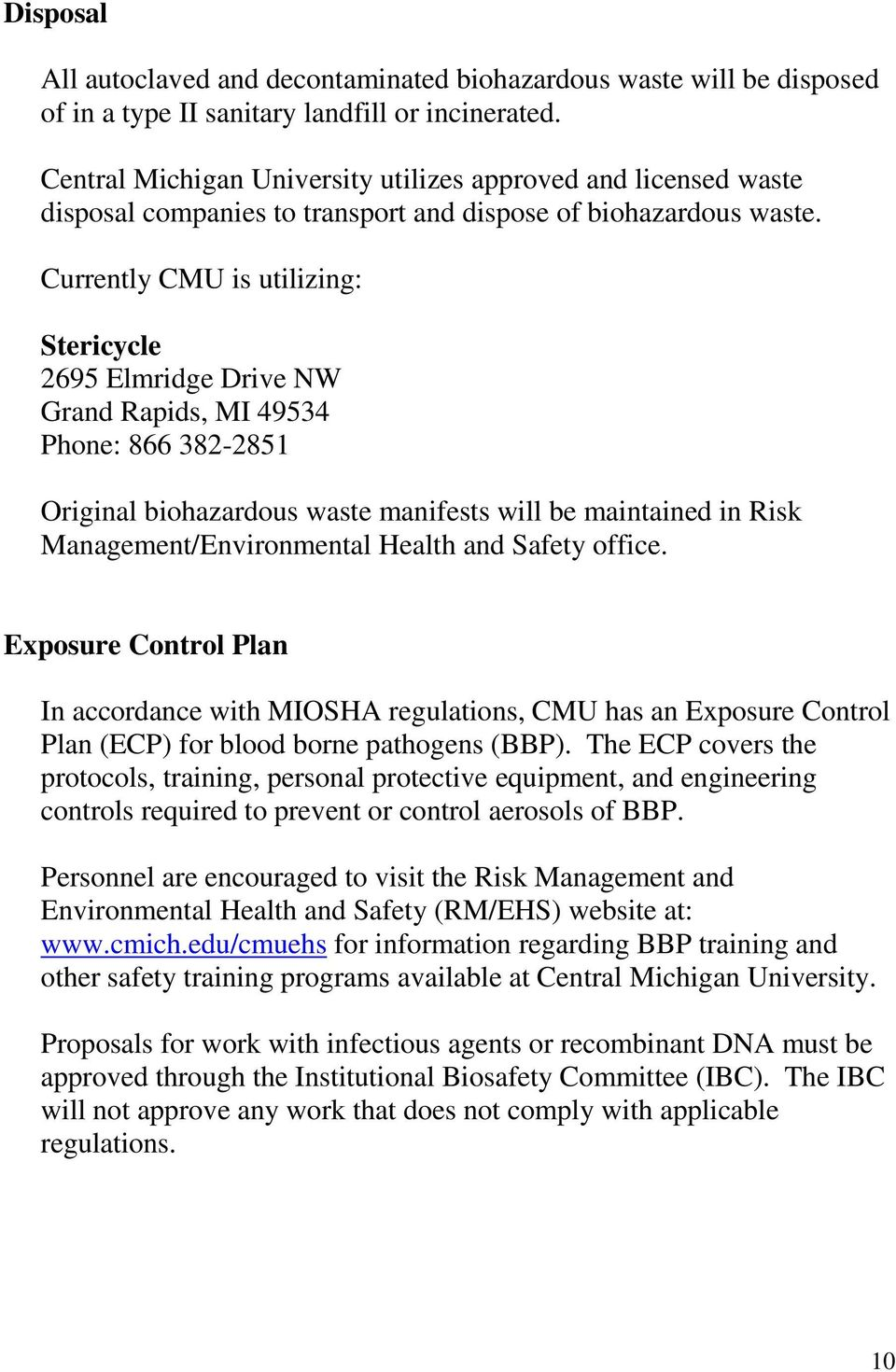 Currently CMU is utilizing: Stericycle 2695 Elmridge Drive NW Grand Rapids, MI 49534 Phone: 866 382-2851 Original biohazardous waste manifests will be maintained in Risk Management/Environmental