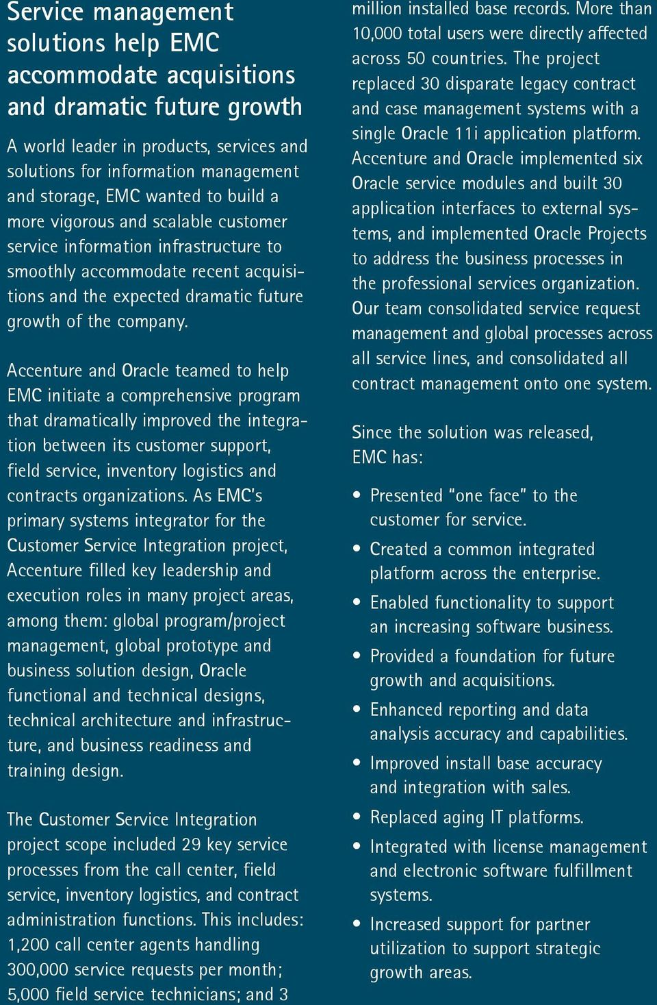 Accenture and Oracle teamed to help EMC initiate a comprehensive program that dramatically improved the integration between its customer support, field service, inventory logistics and contracts