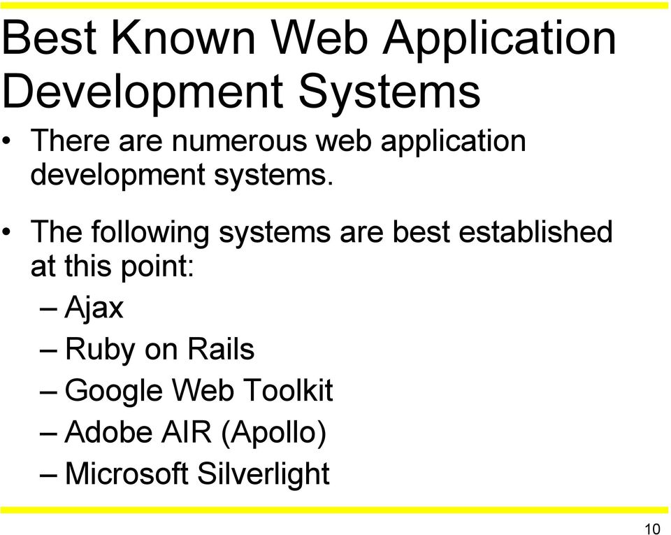 The following systems are best established at this point:
