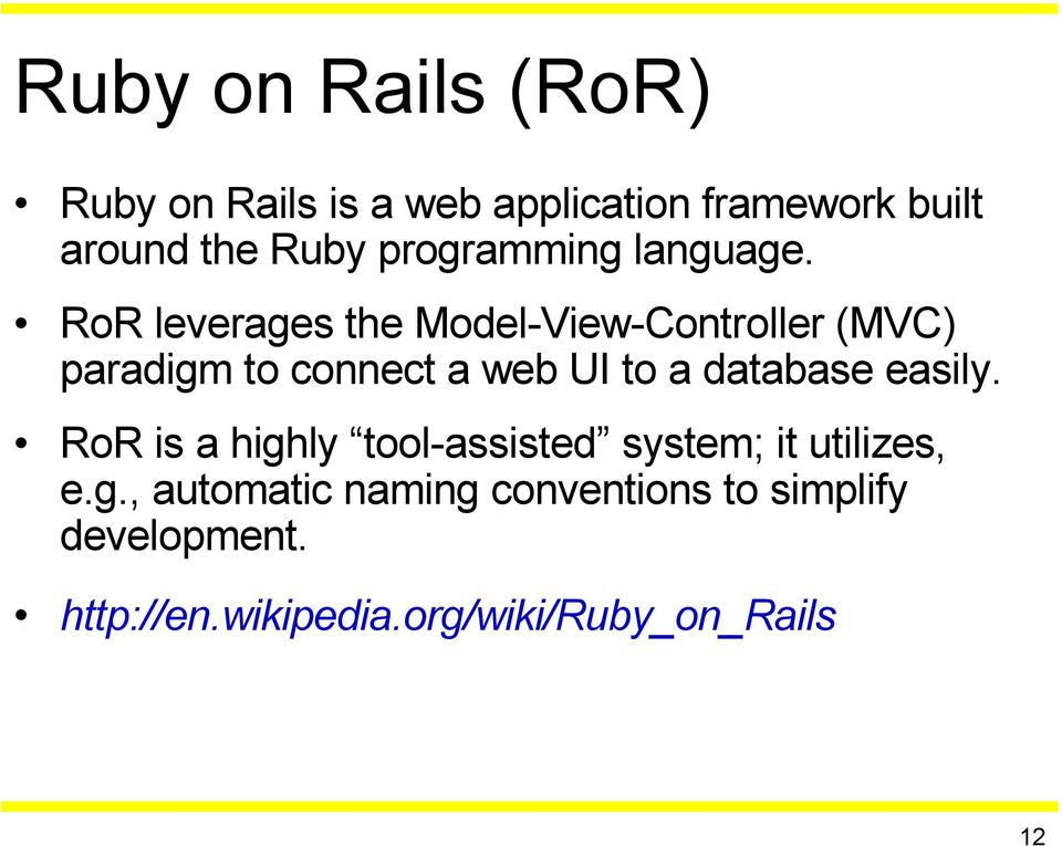 RoR leverages the Model-View-Controller (MVC) paradigm to connect a web UI to a database