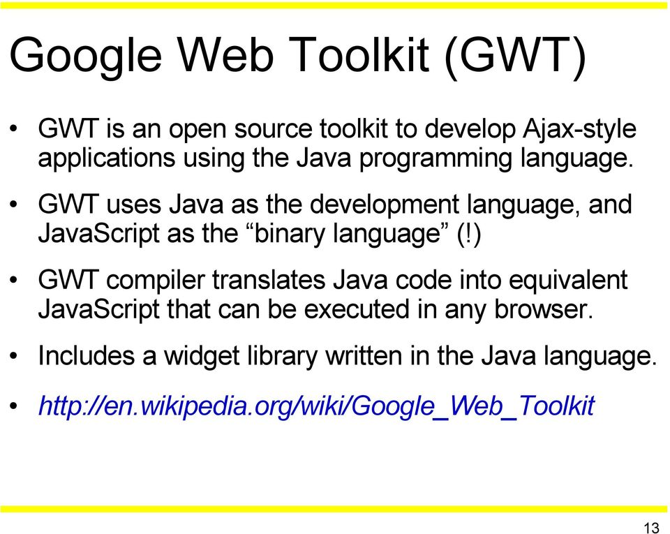 GWT uses Java as the development language, and JavaScript as the binary language (!