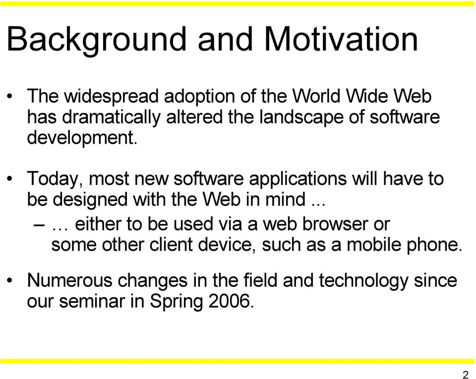 Today, most new software applications will have to be designed with the Web in mind.