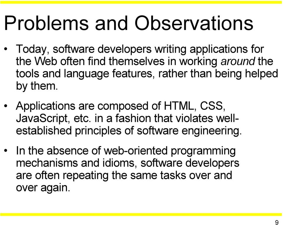 Applications are composed of HTML, CSS, JavaScript, etc.