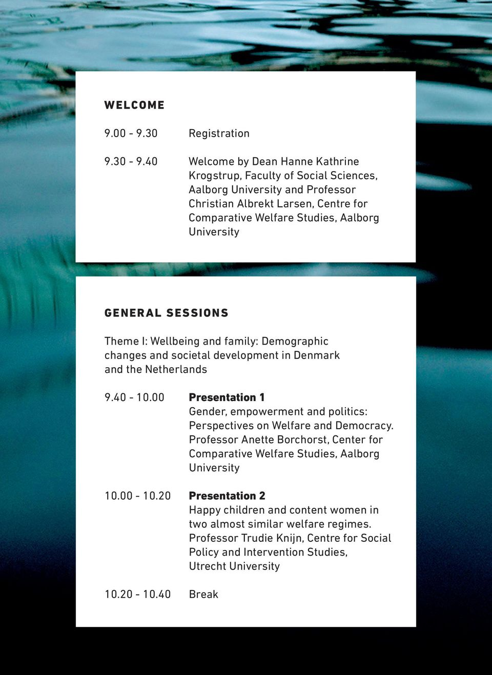 University GENERAL SESSIONS Theme I: Wellbeing and family: Demographic changes and societal development in Denmark and the Netherlands 9.40-10.
