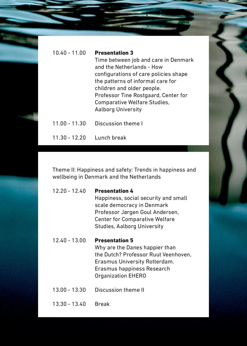 20 Lunch break Theme II: Happiness and safety: Trends in happiness and wellbeing in Denmark and the Netherlands 12.20-12.