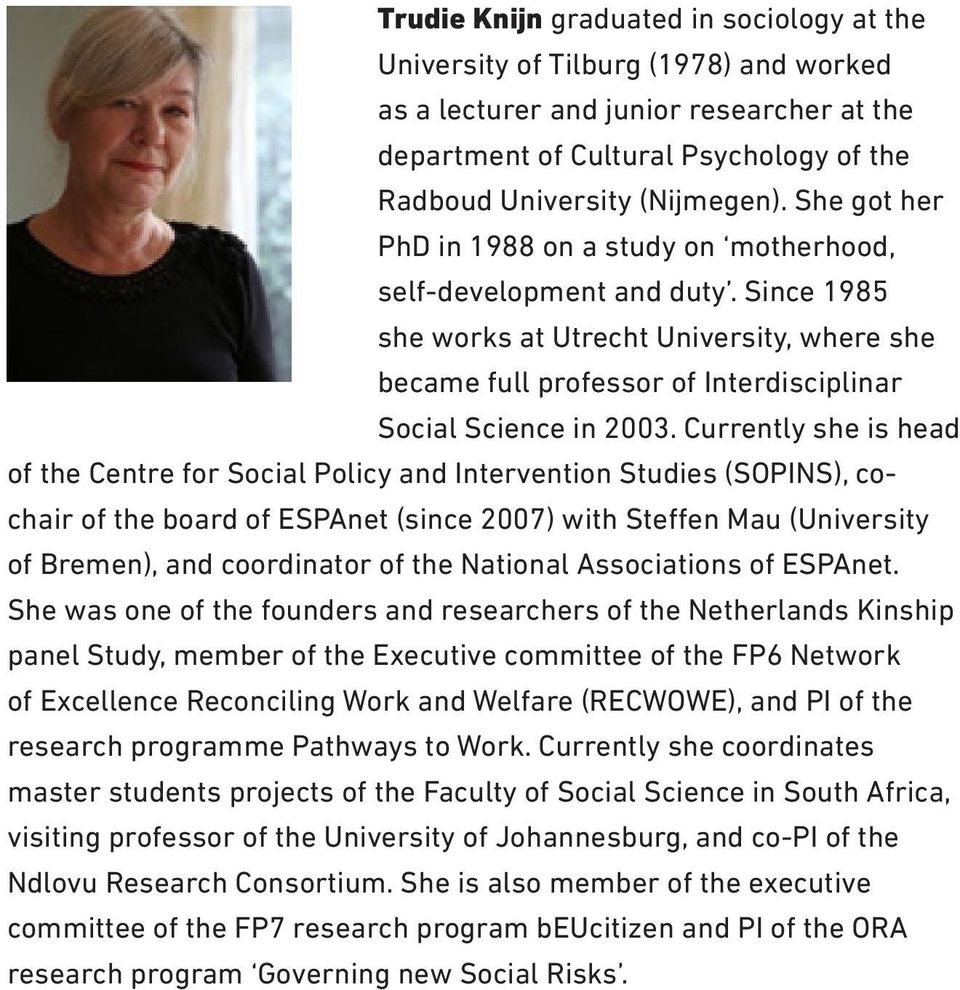 Currently she is head of the Centre for Social Policy and Intervention Studies (SOPINS), cochair of the board of ESPAnet (since 2007) with Steffen Mau (University of Bremen), and coordinator of the