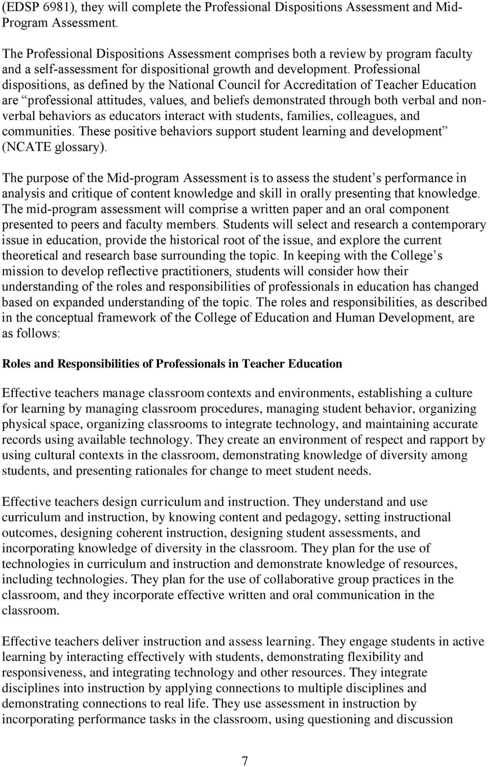 Professional dispositions, as defined by the National Council for Accreditation of Teacher Education are professional attitudes, values, and beliefs demonstrated through both verbal and nonverbal