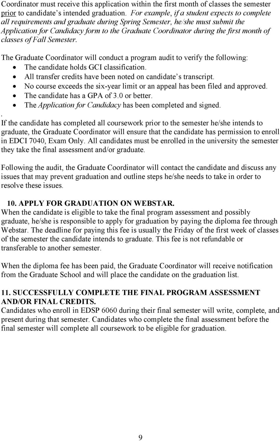 month of classes of Fall Semester. The Graduate Coordinator will conduct a program audit to verify the following: The candidate holds GCI classification.