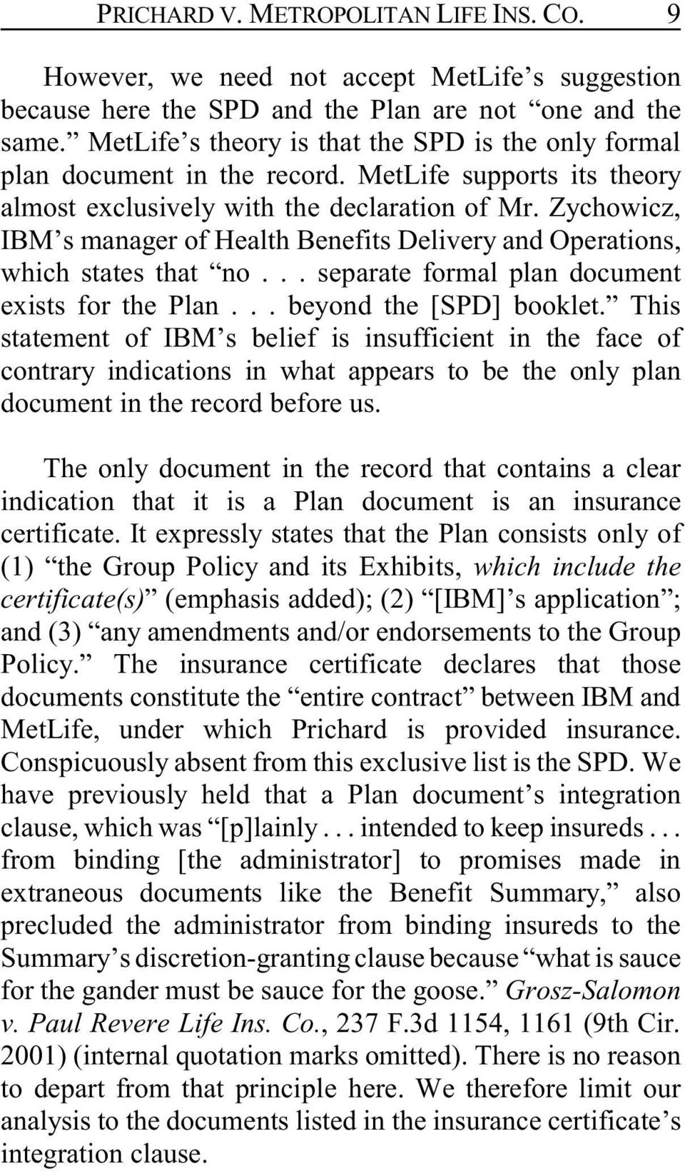 Zychowicz, IBM s manager of Health Benefits Delivery and Operations, which states that no... separate formal plan document exists for the Plan... beyond the [SPD] booklet.