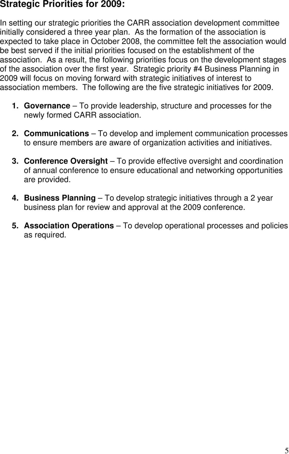 association. As a result, the following priorities focus on the development stages of the association over the first year.