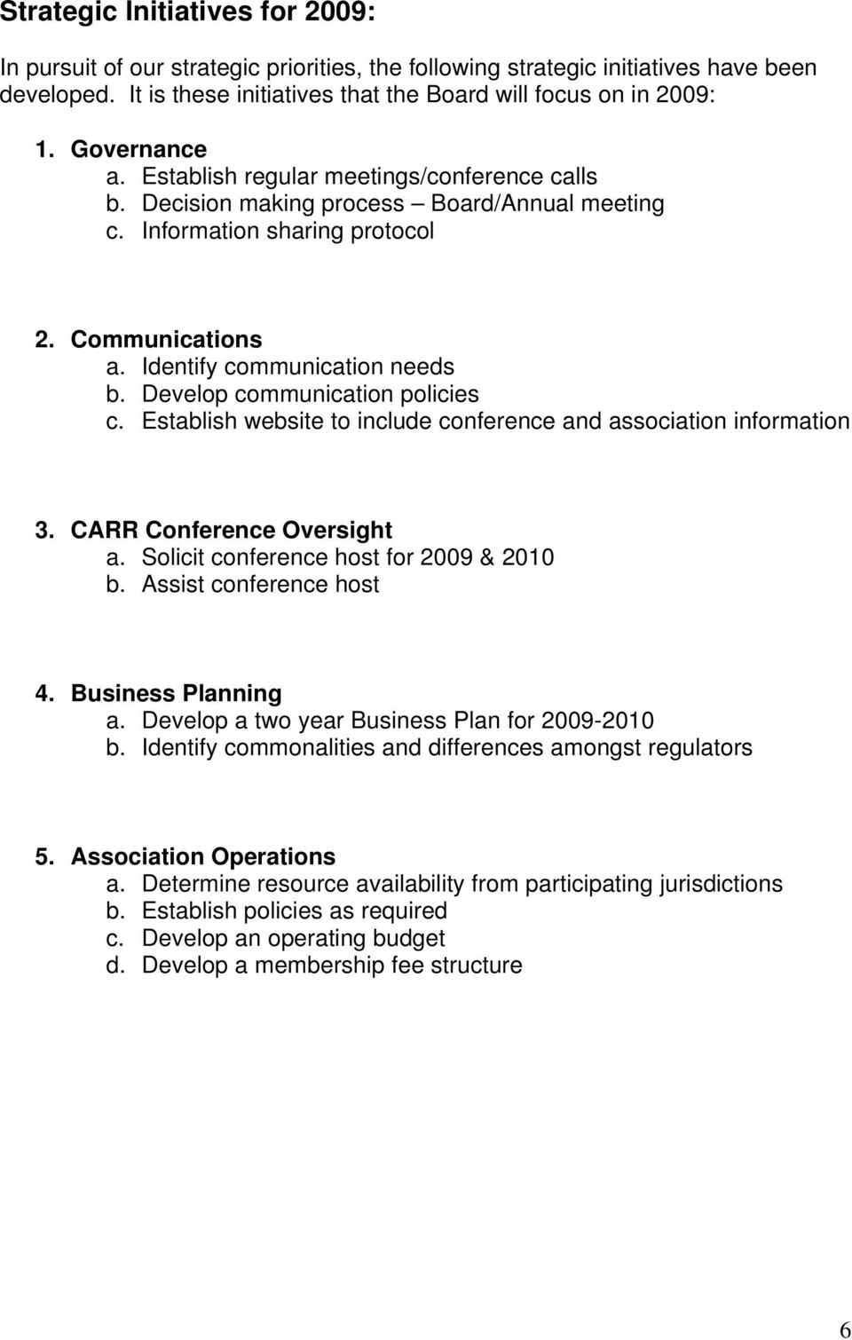 Develop communication policies c. Establish website to include conference and association information 3. CARR Conference Oversight a. Solicit conference host for 2009 & 2010 b.