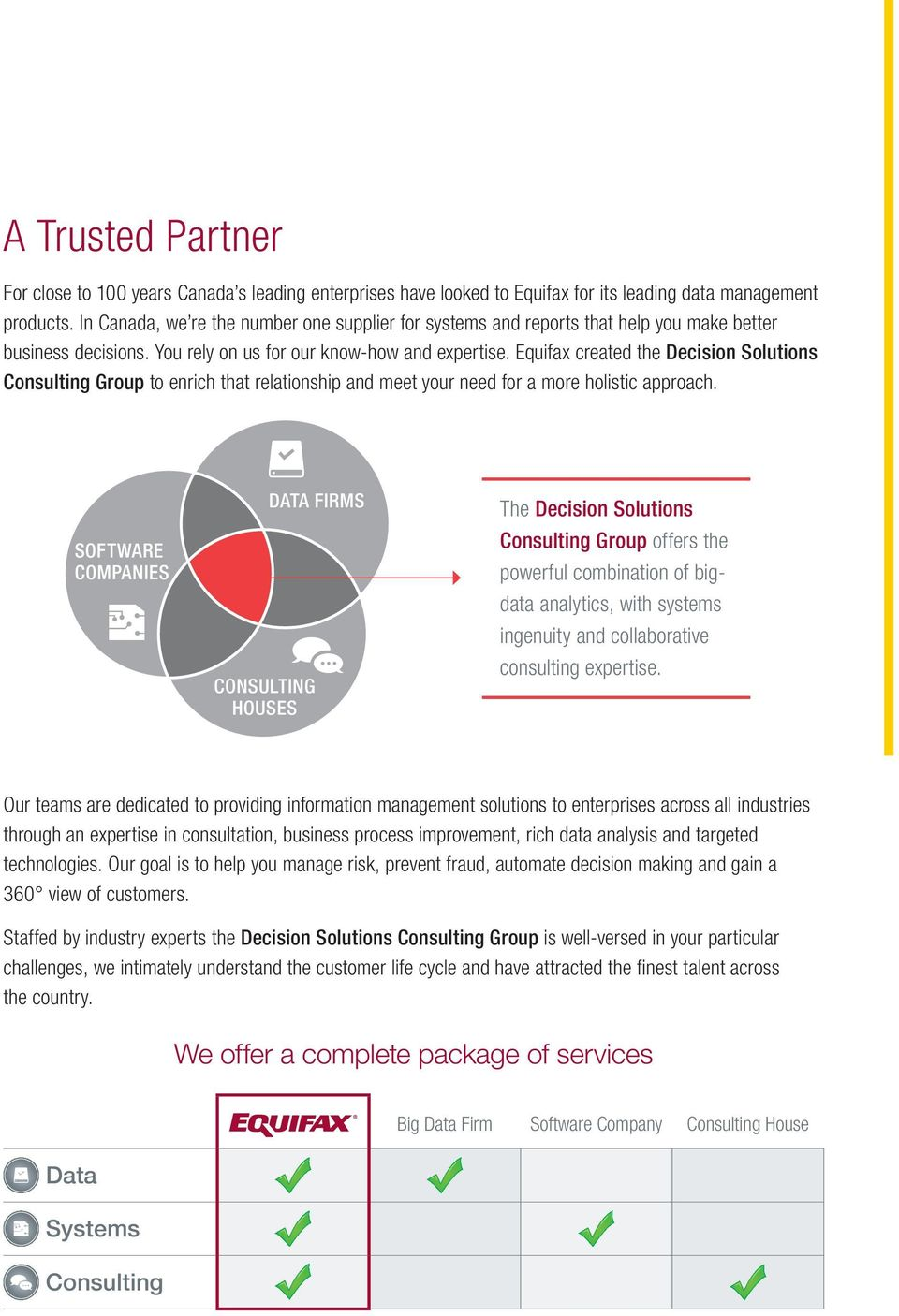 Equifax created the Decision Solutions Consulting Group to enrich that relationship and meet your need for a more holistic approach.