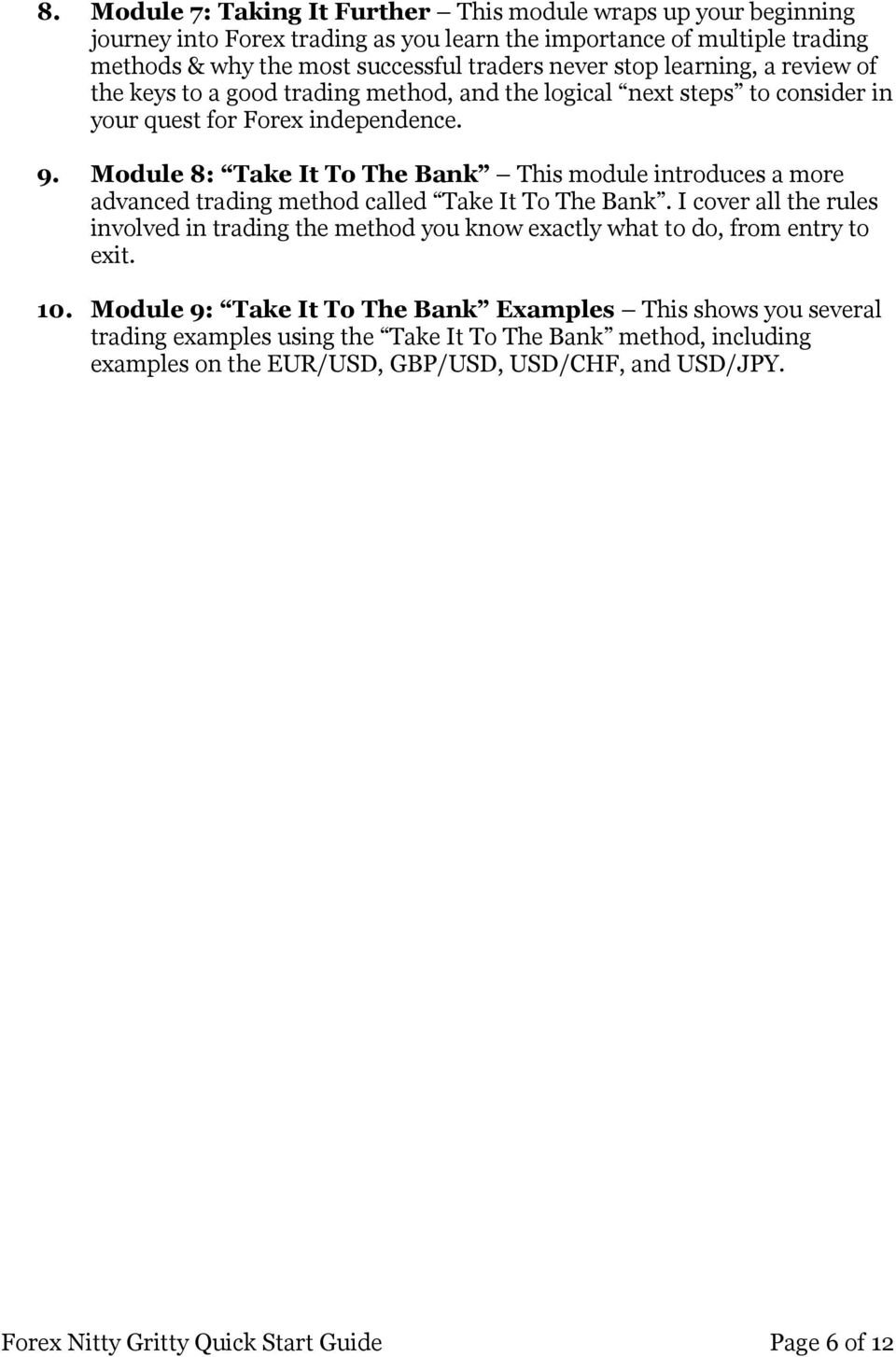 Module 8: Take It To The Bank This module introduces a more advanced trading method called Take It To The Bank.
