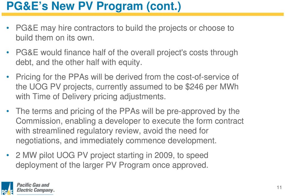 Pricing for the PPAs will be derived from the cost-of-service of the UOG PV projects, currently assumed to be $246 per MWh with Time of Delivery pricing adjustments.