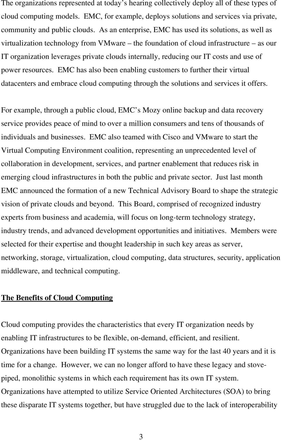 As an enterprise, EMC has used its solutions, as well as virtualization technology from VMware the foundation of cloud infrastructure as our IT organization leverages private clouds internally,