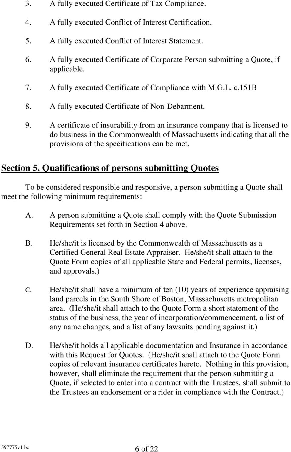 9. A certificate of insurability from an insurance company that is licensed to do business in the Commonwealth of Massachusetts indicating that all the provisions of the specifications can be met.