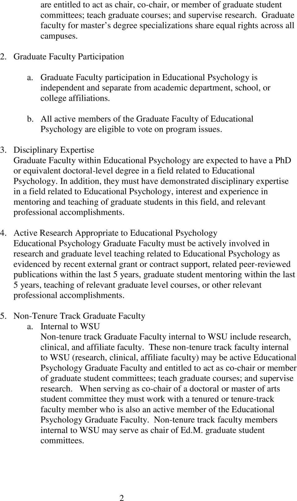 Graduate Faculty participation in Educational Psychology is independent and separate from academic department, school, or college affiliations. b.