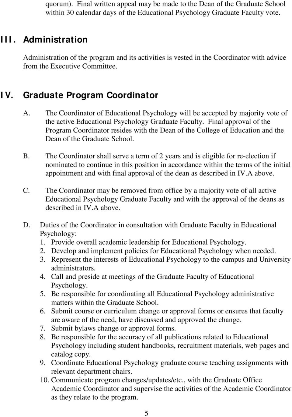 The Coordinator of Educational Psychology will be accepted by majority vote of the active Educational Psychology Graduate Faculty.