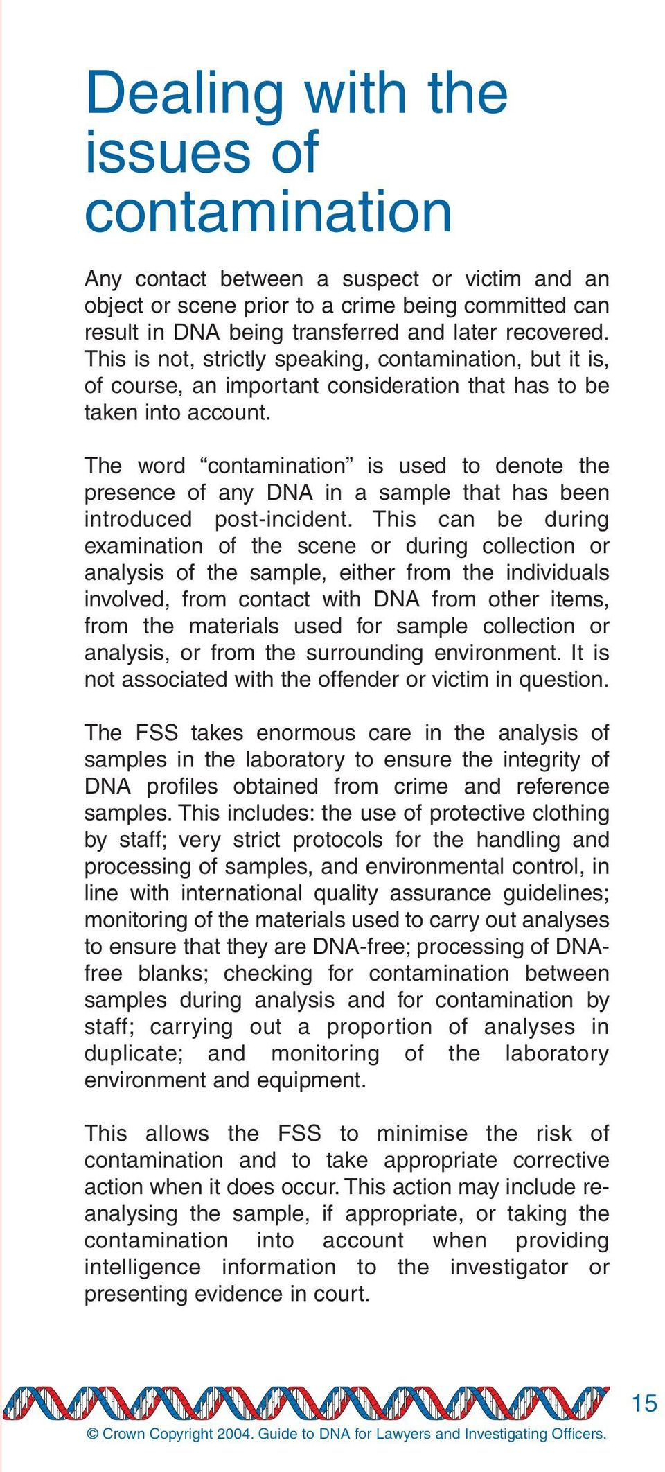 The word contamination is used to denote the presence of any DNA in a sample that has been introduced post-incident.