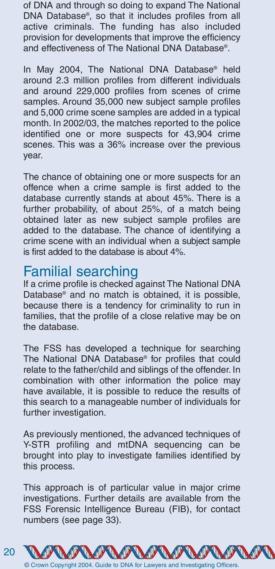 3 million profiles from different individuals and around 229,000 profiles from scenes of crime samples.