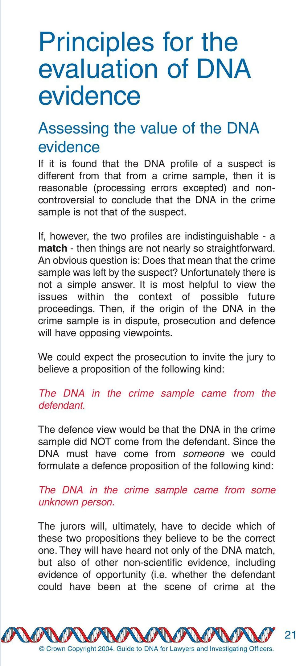If, however, the two profiles are indistinguishable - a match - then things are not nearly so straightforward. An obvious question is: Does that mean that the crime sample was left by the suspect?